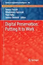 Digital Preservation: Putting It to Work