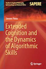 Extended Cognition and the Dynamics of Algorithmic Skills (Studies in Applied Philosophy, Epistemology and Rational Ethics, nr. 35)