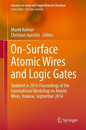 On-Surface Atomic Wires and Logic Gates : Updated in 2016 Proceedings of the International Workshop on Atomic Wires, Krakow, September 2014