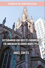 Sectarianism and Orestes Brownson in the American Religious Marketplace (Histories of the Sacred and Secular 1700 2000)