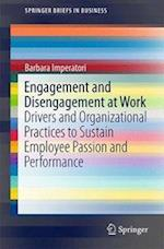 Engagement and Disengagement at Work : Drivers and Organizational Practices to Sustain Employee Passion and Performance