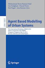 Agent Based Modelling of Urban Systems : First International Workshop, ABMUS 2016, Held in Conjunction with AAMAS, Singapore, Singapore, May 10, 2016,