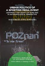 Urban Politics of a Sporting Mega Event : Legitimacy and Legacy of Euro 2012 in Anthropological Perspective