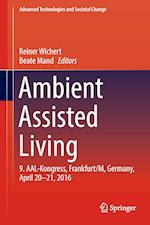 Ambient Assisted Living : 9. AAL-Kongress, Frankfurt/M, Germany, April 20 - 21, 2016