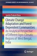 Climate Change Adaptation and Forest Dependent Communities : An Analytical Perspective of Different Agro-Climatic Regions of West Bengal, India