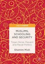 Muslims, Schooling and Security : Trojan Horse, Prevent and Racial Politics