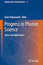 Progress in Photon Science (SPRINGER SERIES IN CHEMICAL PHYSICS, nr. 115)