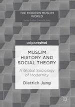 Muslim History and Social Theory : A Global Sociology of Modernity