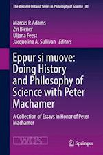 Eppur si muove: Doing History and Philosophy of Science with Peter Machamer : A Collection of Essays in Honor of Peter Machamer