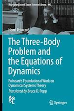 The Three-Body Problem and the Equations of Dynamics : Poincaré's Foundational Work on Dynamical Systems Theory