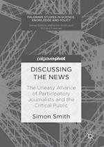 Discussing the News : The Uneasy Alliance of Participatory Journalists and the Critical Public
