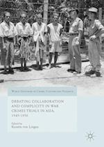 Debating Collaboration and Complicity in War Crimes Trials in Asia, 1945-1956 (World Histories of Crime Culture and Violence)