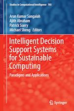 Intelligent Decision Support Systems for Sustainable Computing : Paradigms and Applications