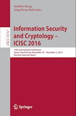 Information Security and Cryptology - Icisc 2016 (Lecture Notes in Computer Science, nr. 1015)