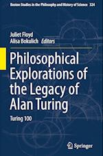 Philosophical Explorations of the Legacy of Alan Turing : Turing 100
