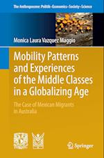 Mobility Patterns and Experiences of the Middle Classes in a Globalizing Age : The Case of Mexican Migrants in Australia