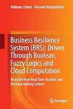 Business Resilience System (BRS): Driven Through Boolean, Fuzzy Logics and Cloud Computation : Real and Near Real Time Analysis and Decision Making Sy