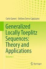 Generalized Locally Toeplitz Sequences: Theory and Applications : Volume I
