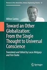 Toward an Other Globalization: from the Single Thought to Universal Conscience (Pioneers in Arts Humanities Science Engineering Practice, nr. 12)