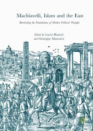 Bog, hardback Machiavelli, Islam and the East : Reorienting the Foundations of Modern Political Thought