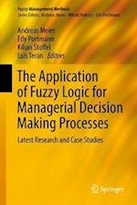 The Application of Fuzzy Logic for Managerial Decision Making Processes : Latest Research and Case Studies