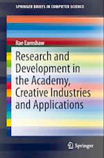 Research and Development in the Academy, Creative Industries and Applications (Springerbriefs in Computer Science)