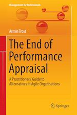 The End of Performance Appraisal : A Practitioners' Guide to Alternatives in Agile Organisations