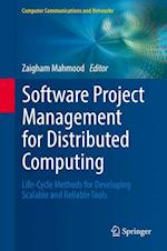 Software Project Management for Distributed Computing : Life-Cycle Methods for Developing Scalable and Reliable Tools