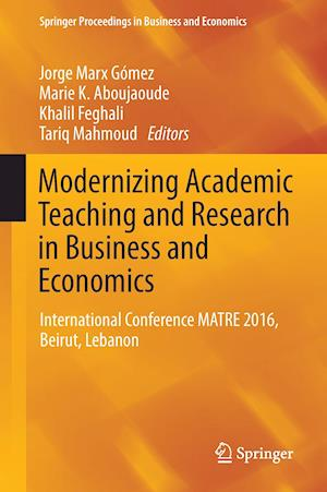 Modernizing Academic Teaching and Research in Business and Economics : International Conference MATRE 2016, Beirut, Lebanon
