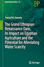 The Grand Ethiopian Renaissance Dam, its Impact on Egyptian Agriculture and the Potential for Alleviating Water Scarcity (Environment & Policy, nr. 55)
