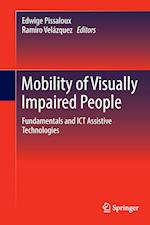 Mobility of Visually Impaired People : Fundamentals and ICT Assistive Technologies