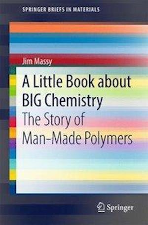 A Little Book about BIG Chemistry : The Story of Man-Made Polymers