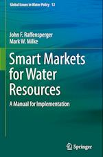 Smart Markets for Water Resources (Global Issues in Water Policy, nr. 12)