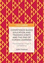 Competence Based Education and Training (CBET) and the End of Human Learning : The Existential Threat of Competency
