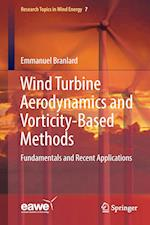 Wind Turbine Aerodynamics and Vorticity-Based Methods : Fundamentals and Recent Applications