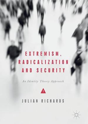 Extremism, Radicalization and Security : An Identity Theory Approach
