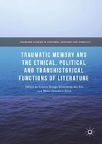 Traumatic Memory and the Ethical, Political and Transhistorical Functions of Literature (Palgrave Studies in Cultural Heritage and Conflict)