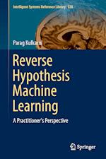 Reverse Hypothesis Machine Learning : A Practitioner's Perspective