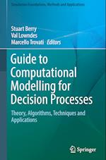 Guide to Computational Modelling for Decision Processes (Simulation Foundations, Methods and Applications)