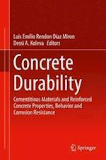 Concrete Durability : Cementitious Materials and Reinforced Concrete Properties, Behavior and Corrosion Resistance