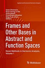 Frames and Other Bases in Abstract and Function Spaces : Novel Methods in Harmonic Analysis, Volume 1