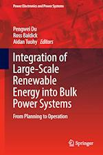 Integration of Large-Scale Renewable Energy into Bulk Power Systems : From Planning to Operation