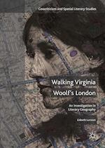 Walking Virginia Woolf's London (Geocriticism and Spatial Literary Studies)