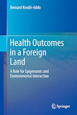 Health Outcomes in a Foreign Land : A Role for Epigenomic and Environmental Interaction