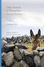 Other Animals in Twenty-First Century Fiction (Palgrave Studies in Animals and Literature)