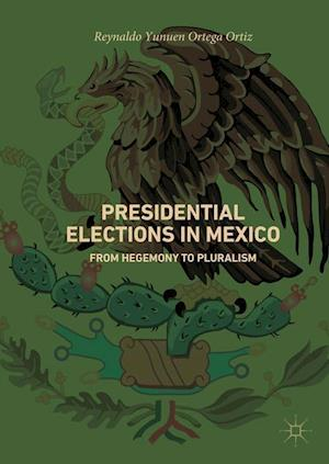 Presidential Elections in Mexico : From Hegemony to Pluralism
