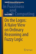 On the Logos: A Naive View on Ordinary Reasoning and Fuzzy Logic (Studies in Fuzziness and Soft Computing, nr. 354)