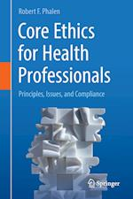 Core Ethics for Health Professionals : Principles, Issues, and Compliance