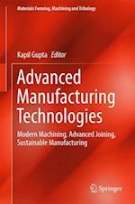 Advanced Manufacturing Technologies : Modern Machining, Advanced Joining, Sustainable Manufacturing