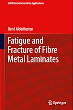 Fatigue and Fracture of Fibre Metal Laminates (SOLID MECHANICS AND ITS APPLICATIONS, nr. 236)